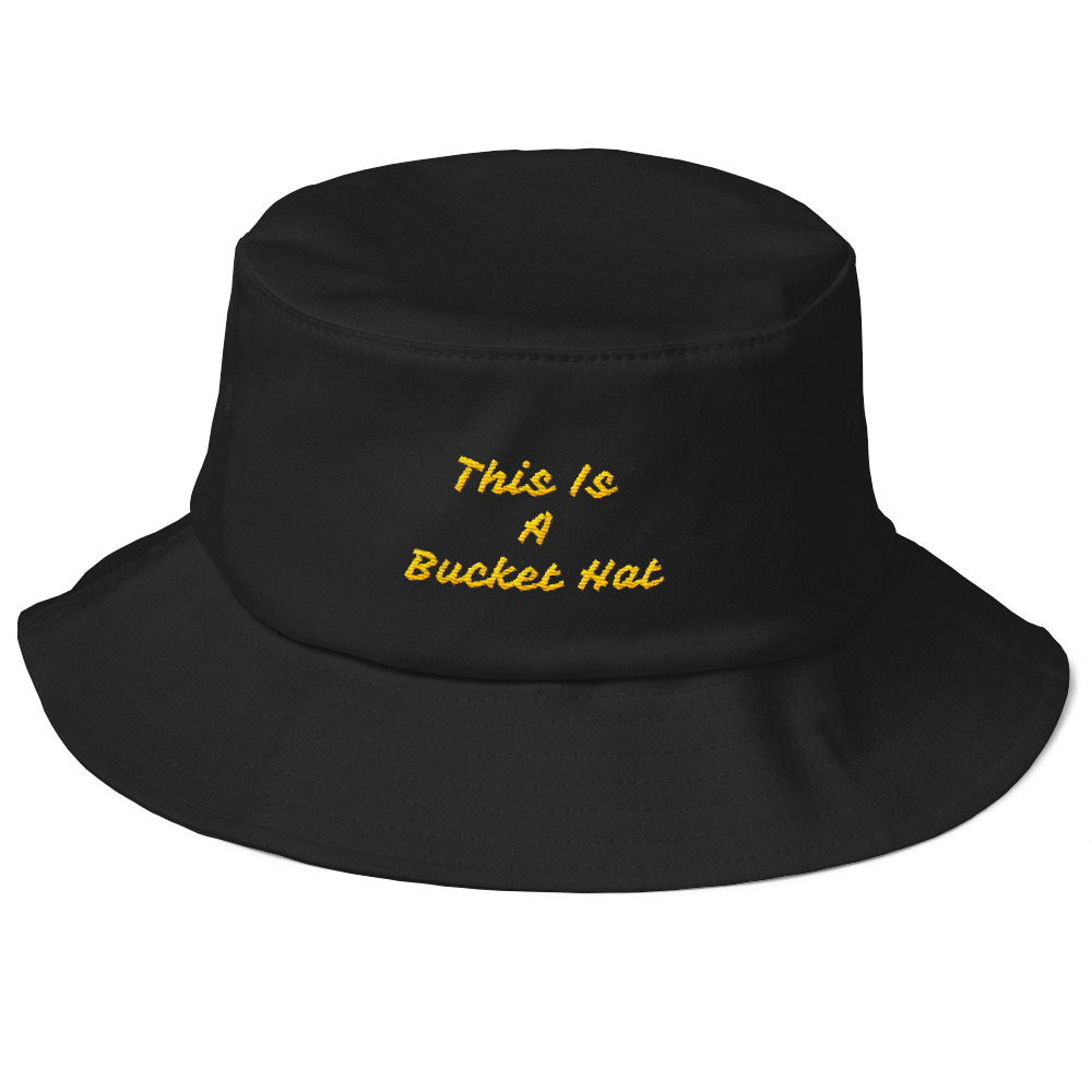 This Is A Bucket Hat - Funny Hat Message